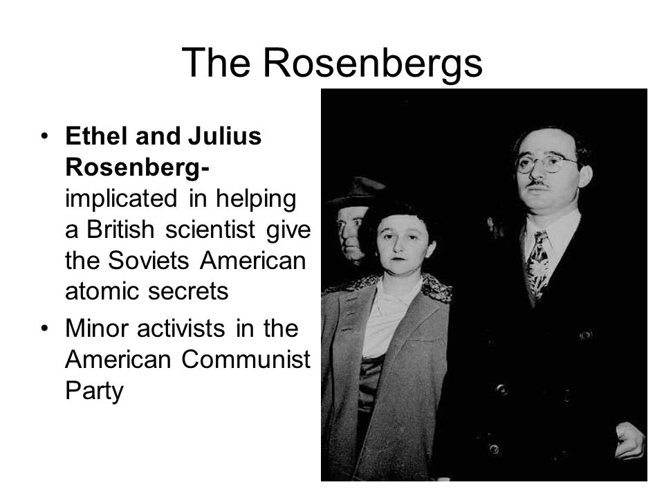 The Rosenbergs Ethel and Julius Rosenberg- implicated in helping a British scientist give the Soviets American atomic secrets.