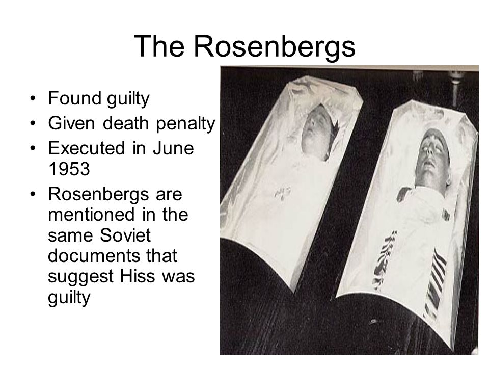 The Rosenbergs Found guilty Given death penalty Executed in June 1953