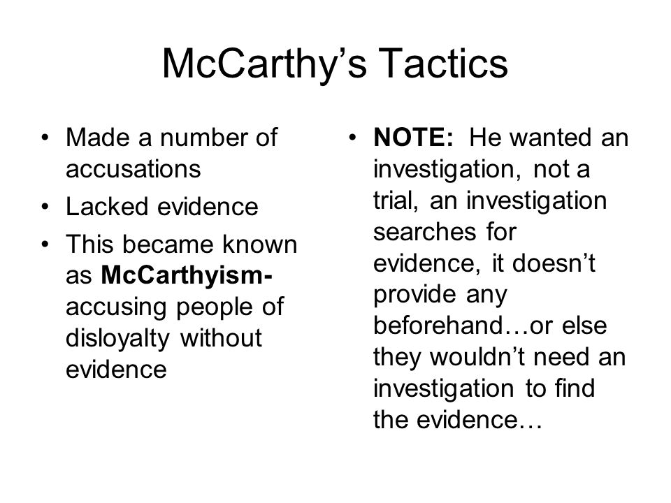 McCarthy's Tactics Made a number of accusations Lacked evidence