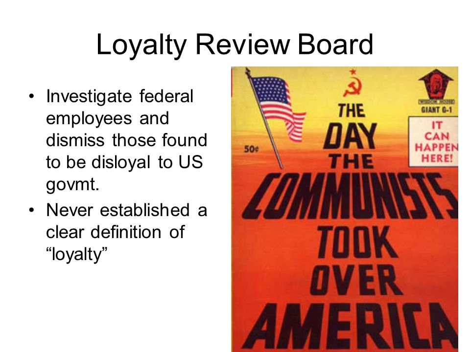 Loyalty Review Board Investigate federal employees and dismiss those found to be disloyal to US govmt.