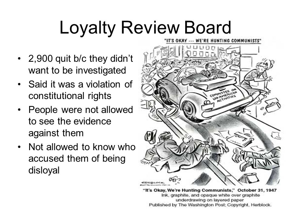 Loyalty Review Board 2,900 quit b/c they didn't want to be investigated. Said it was a violation of constitutional rights.