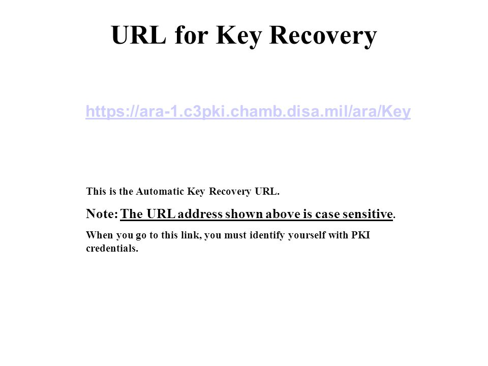URL for Key Recovery https://ara-1.c3pki.chamb.disa.mil/ara/Key