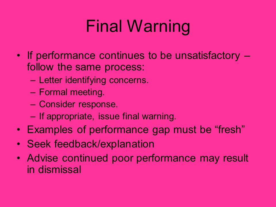 Final Warning If performance continues to be unsatisfactory – follow the same process: Letter identifying concerns.