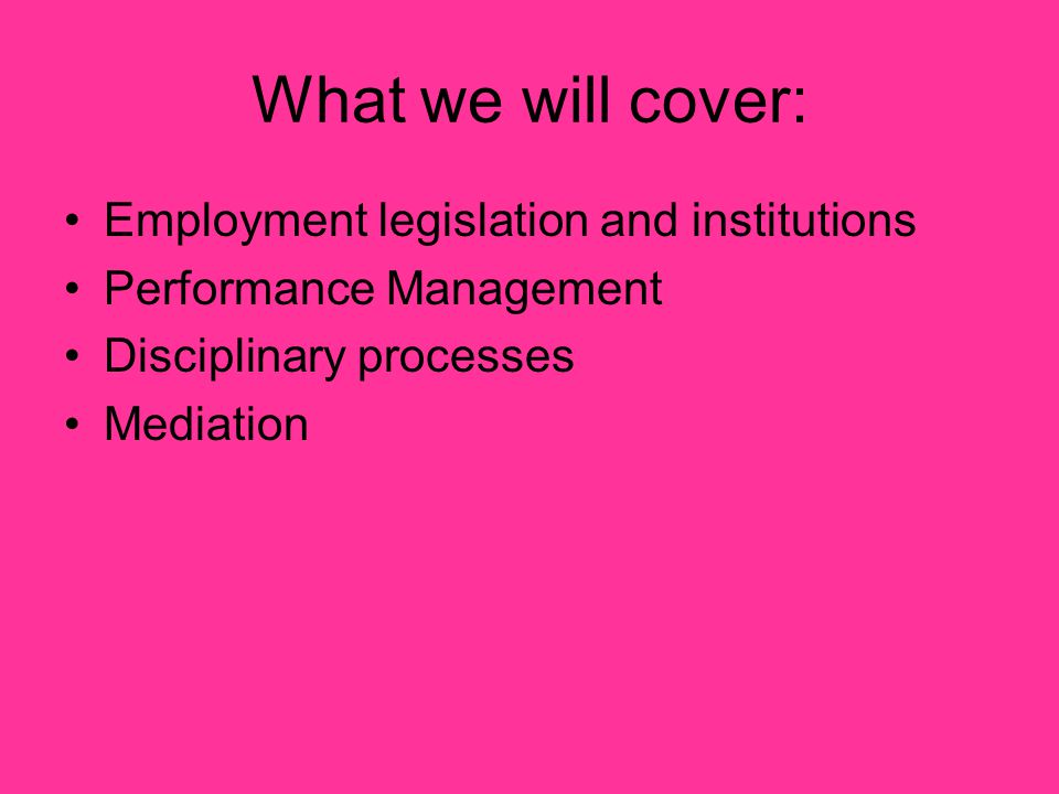 What we will cover: Employment legislation and institutions
