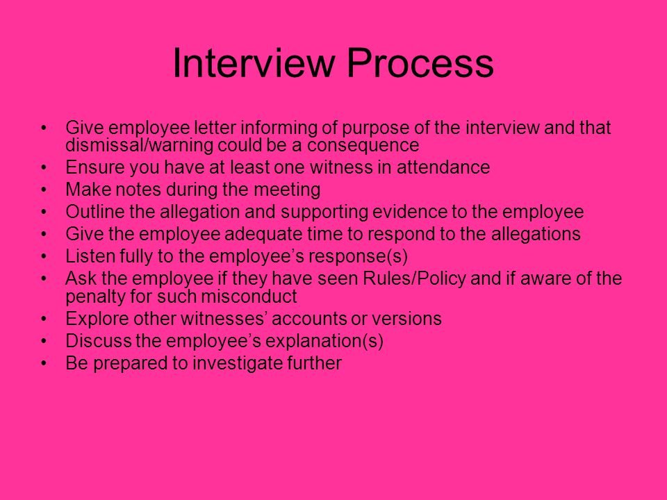 Interview Process Give employee letter informing of purpose of the interview and that dismissal/warning could be a consequence.