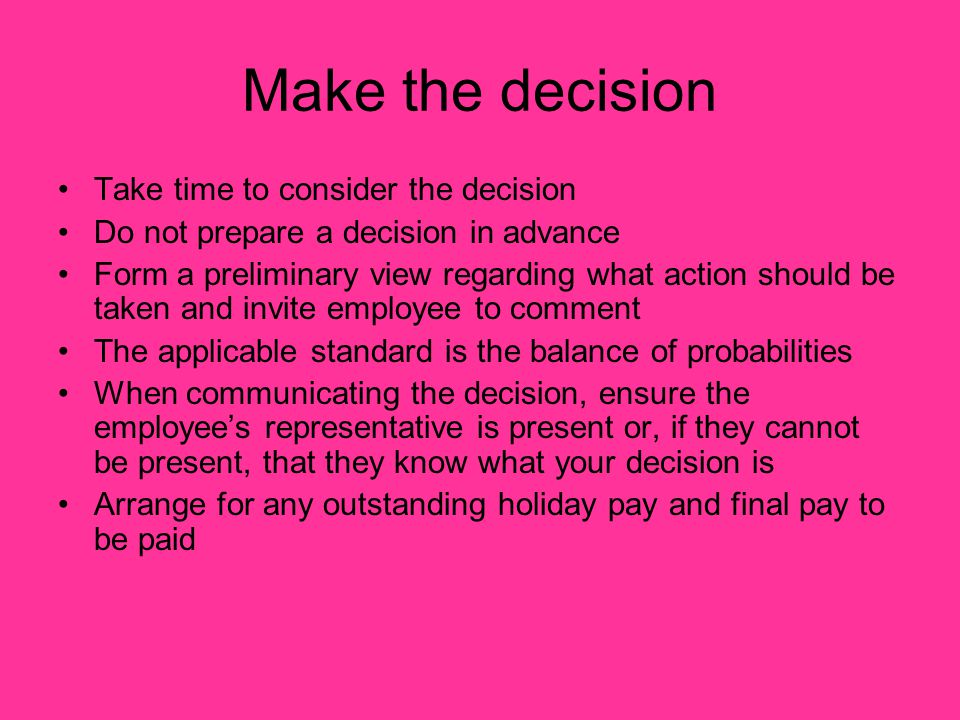 Make the decision Take time to consider the decision