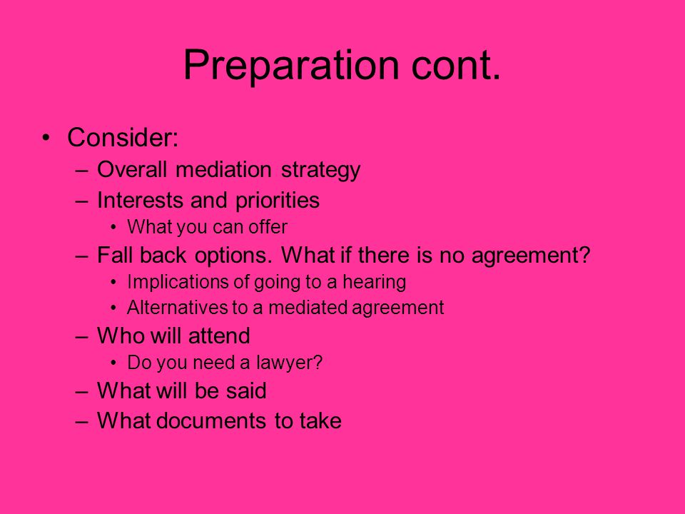 Preparation cont. Consider: Overall mediation strategy