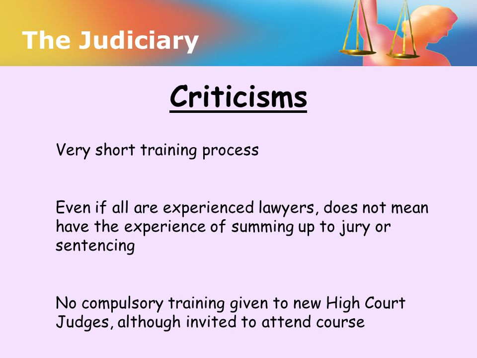Criticisms The Judiciary Very short training process