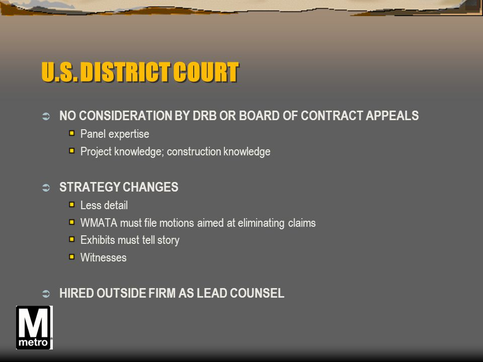 U.S. DISTRICT COURT NO CONSIDERATION BY DRB OR BOARD OF CONTRACT APPEALS. Panel expertise. Project knowledge; construction knowledge.