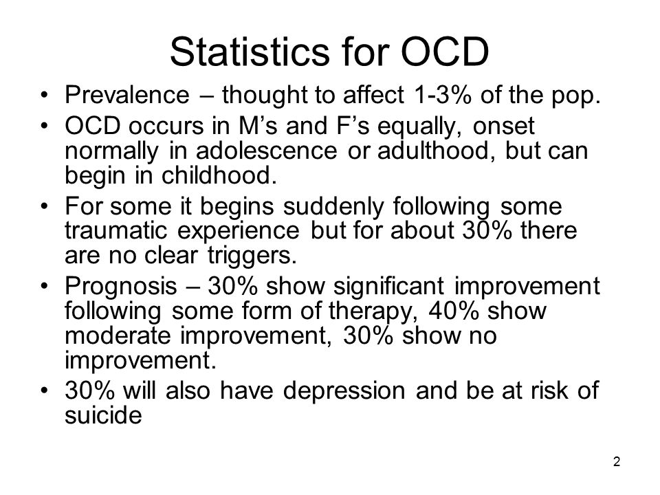 Statistics for OCD Prevalence – thought to affect 1-3% of the pop.
