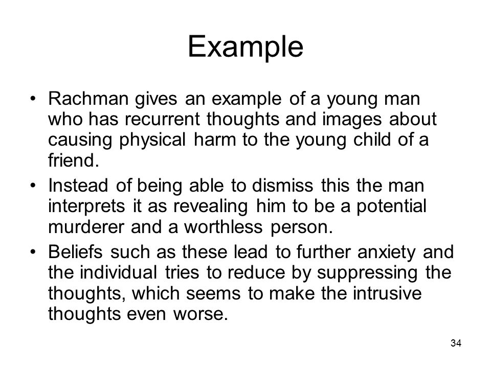 Example Rachman gives an example of a young man who has recurrent thoughts and images about causing physical harm to the young child of a friend.
