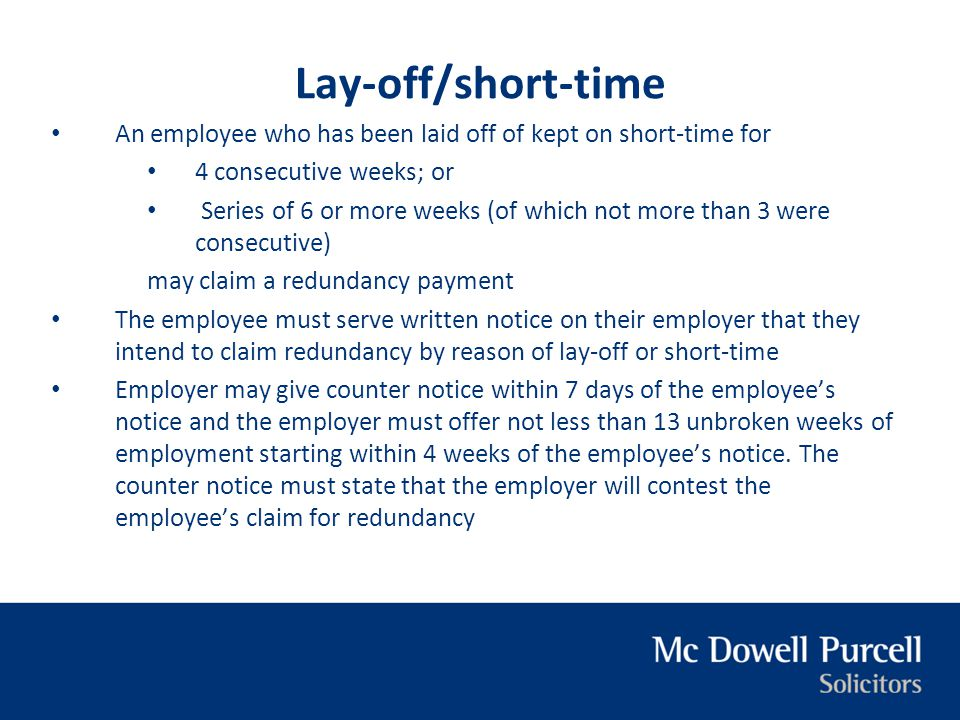 Lay-off/short-time An employee who has been laid off of kept on short-time for. 4 consecutive weeks; or.