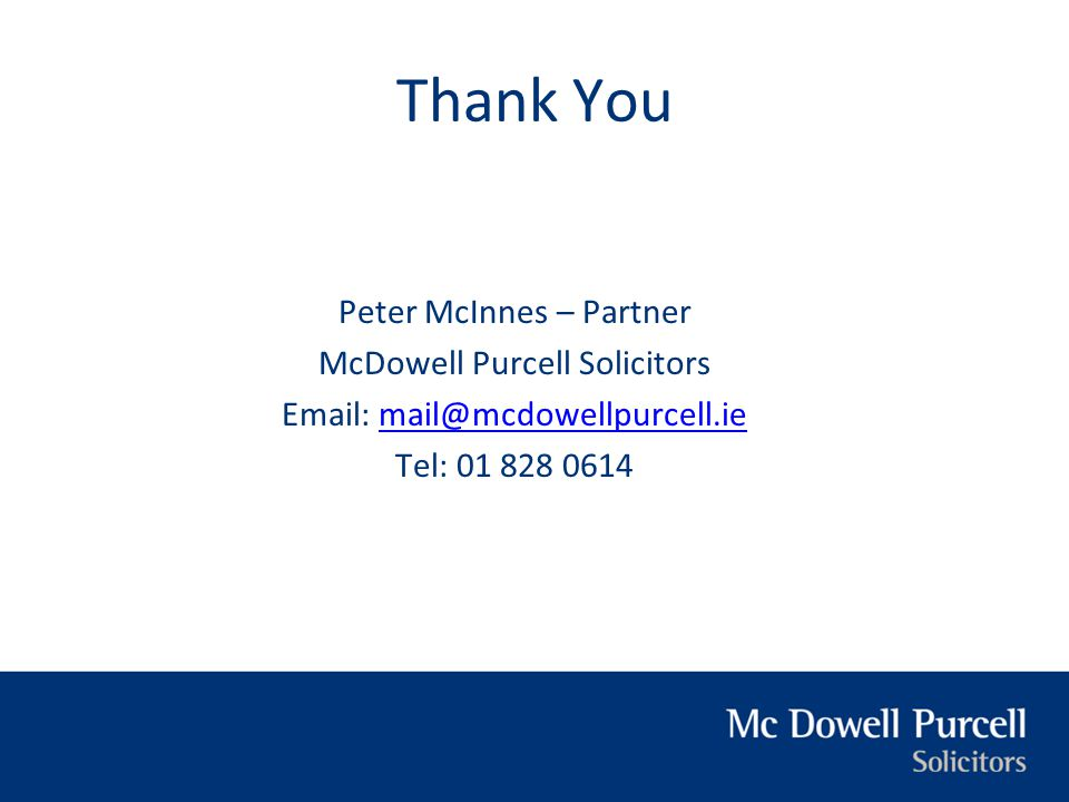 Thank You Peter McInnes – Partner McDowell Purcell Solicitors