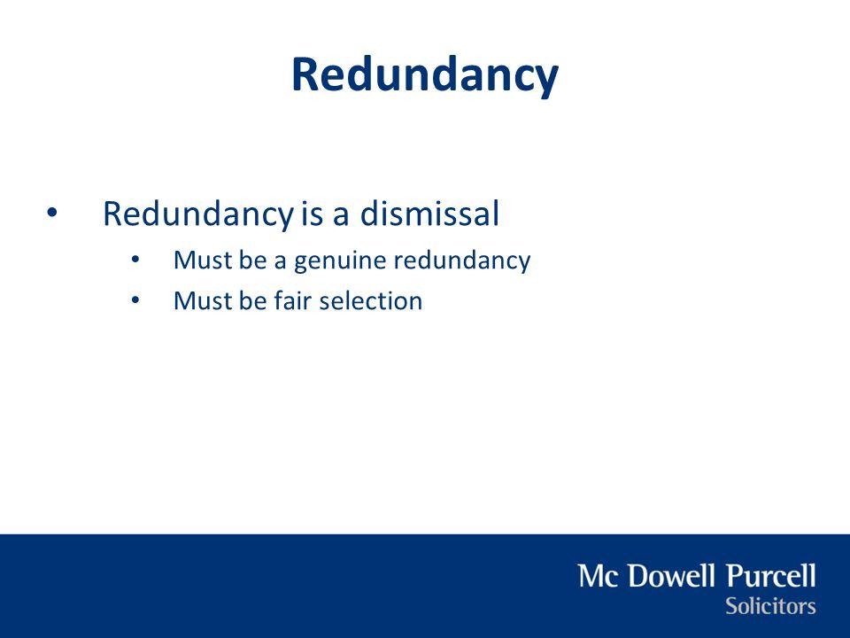 Redundancy Redundancy is a dismissal Must be a genuine redundancy