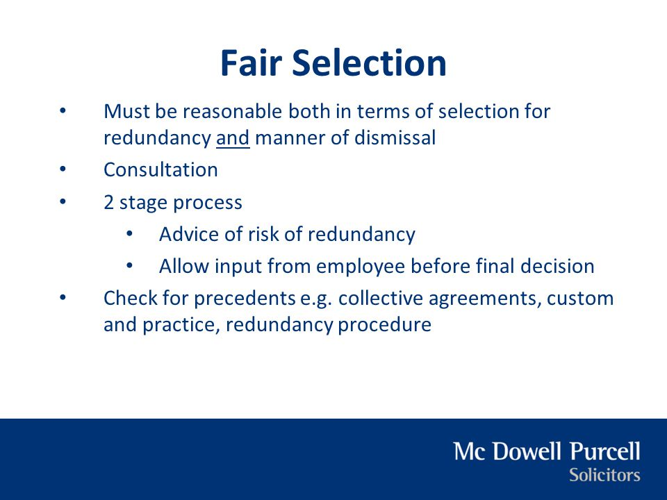 Fair Selection Must be reasonable both in terms of selection for redundancy and manner of dismissal.