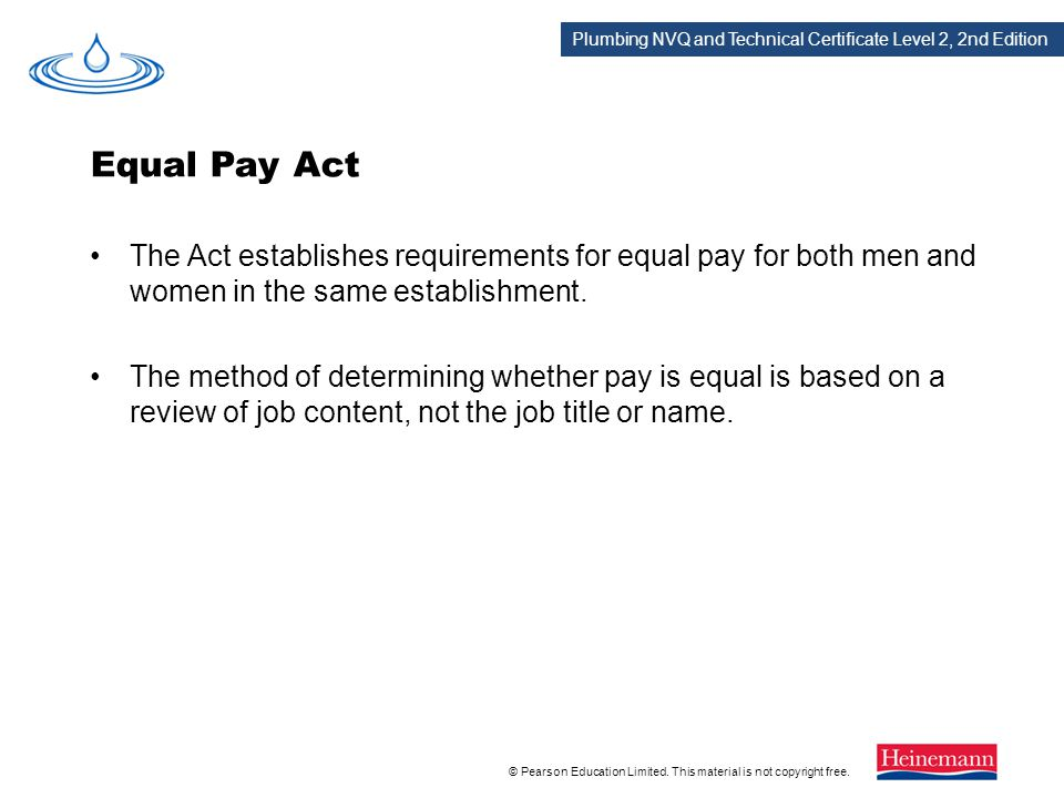 Equal Pay Act The Act establishes requirements for equal pay for both men and women in the same establishment.