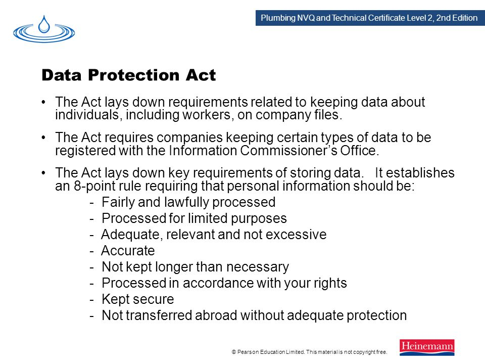 Data Protection Act The Act lays down requirements related to keeping data about individuals, including workers, on company files.