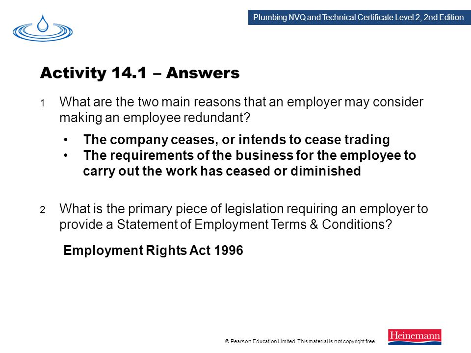 Activity 14.1 – Answers 1 What are the two main reasons that an employer may consider making an employee redundant