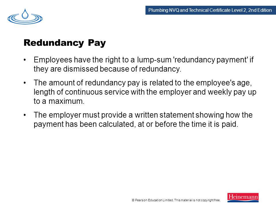 Redundancy Pay Employees have the right to a lump-sum redundancy payment if they are dismissed because of redundancy.
