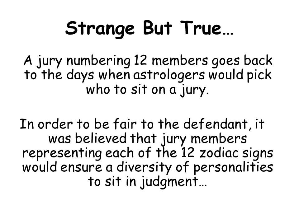 Strange But True… A jury numbering 12 members goes back to the days when astrologers would pick who to sit on a jury.