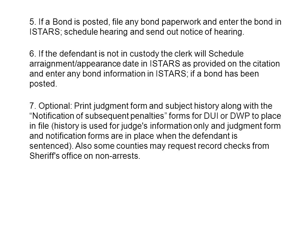 5. If a Bond is posted, file any bond paperwork and enter the bond in ISTARS; schedule hearing and send out notice of hearing.