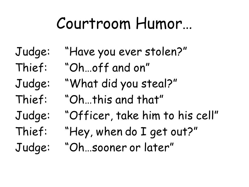 Courtroom Humor… Judge: Have you ever stolen Thief: Oh…off and on