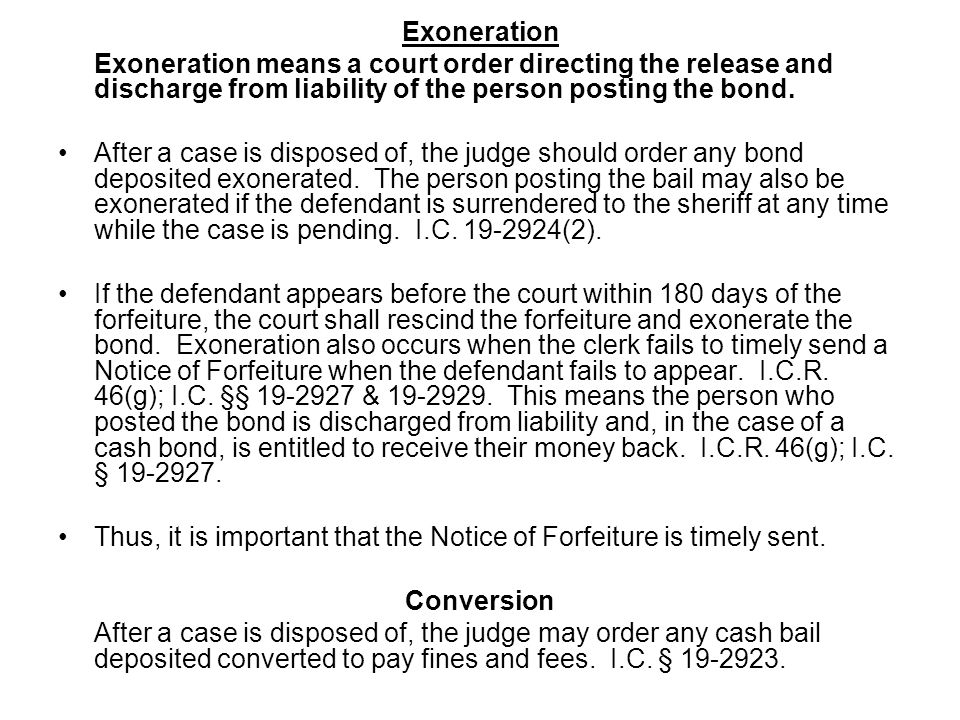 Exoneration Exoneration means a court order directing the release and discharge from liability of the person posting the bond.