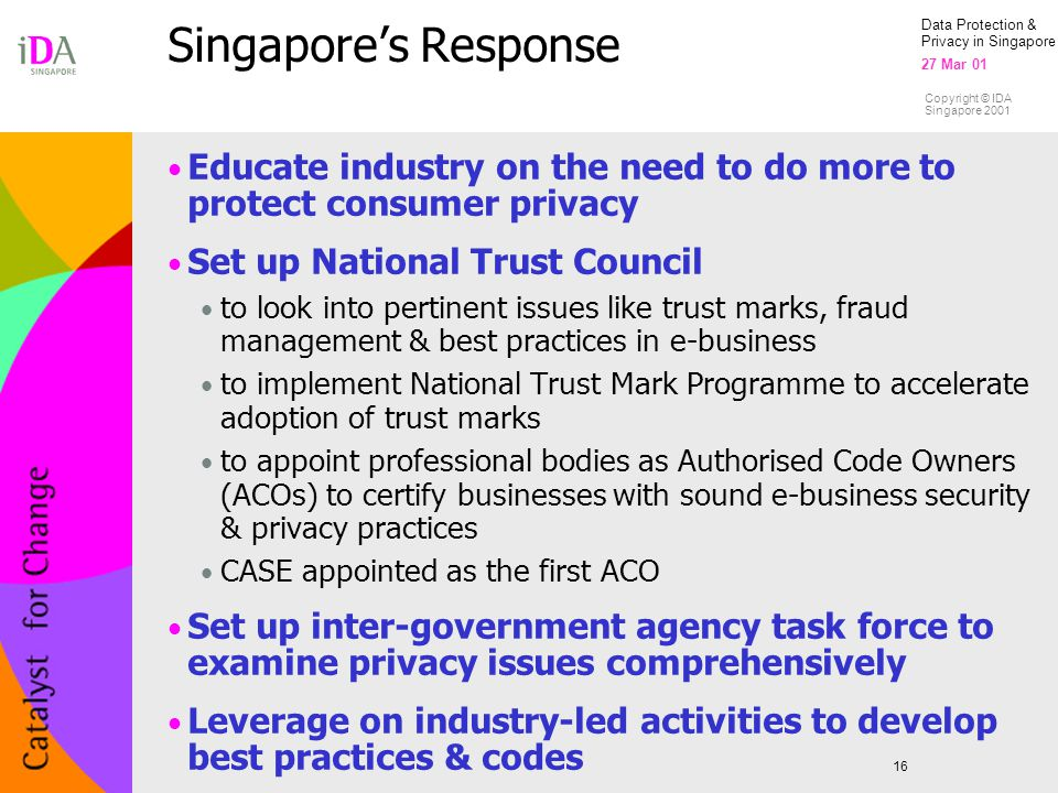 2017/4/14 Singapore's Response. Educate industry on the need to do more to protect consumer privacy.