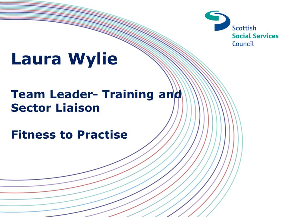 Laura Wylie Team Leader- Training and Sector Liaison Fitness to Practise