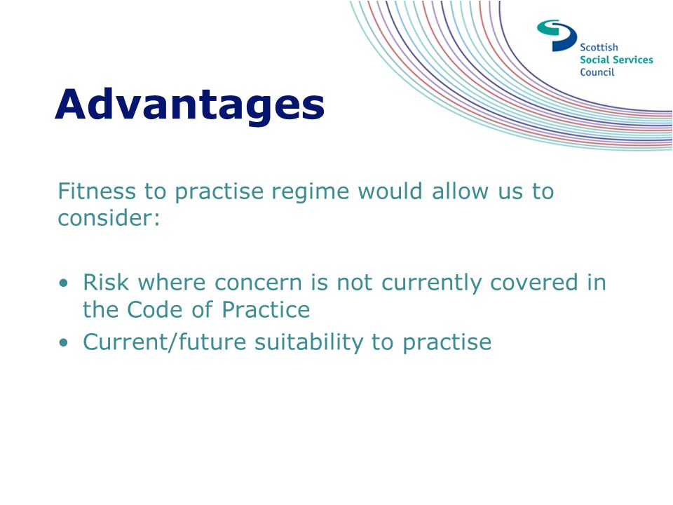 Advantages Fitness to practise regime would allow us to consider: