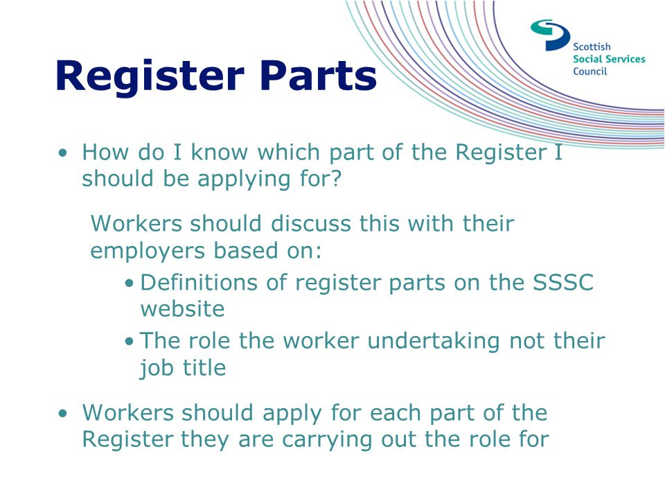 Register Parts How do I know which part of the Register I should be applying for Workers should discuss this with their employers based on: