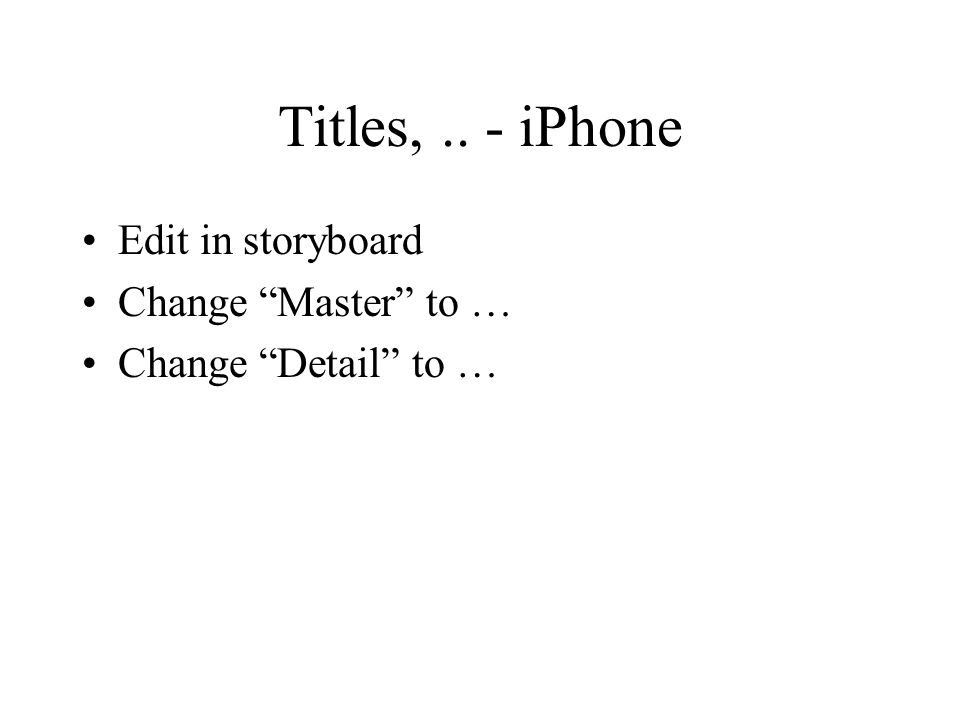Titles, .. - iPhone Edit in storyboard Change Master to …