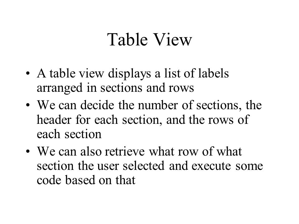 Table View A table view displays a list of labels arranged in sections and rows.