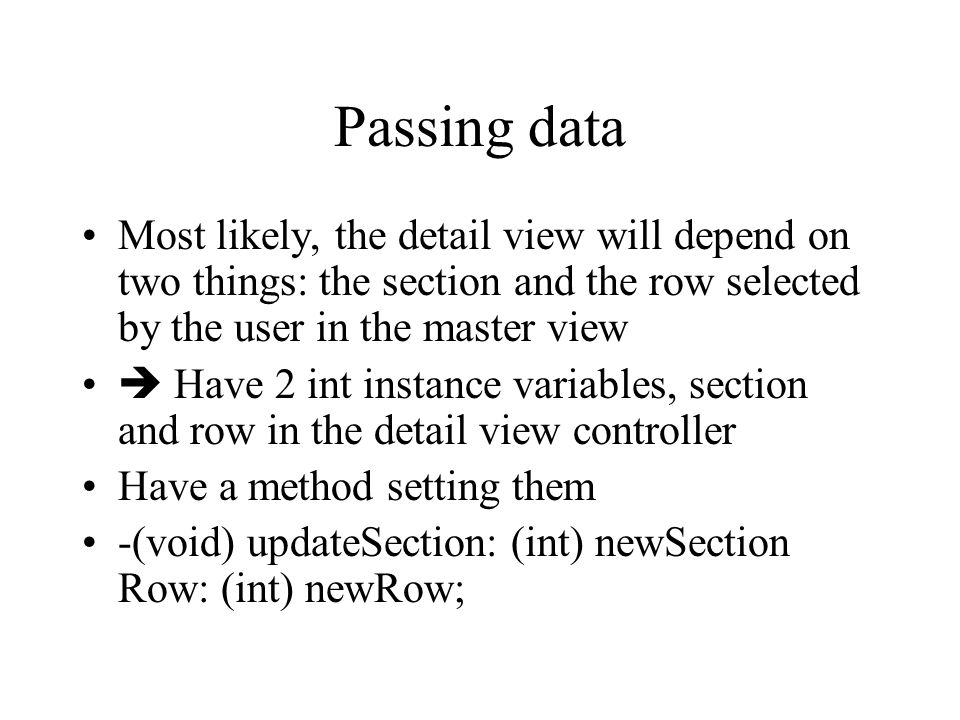 Passing data Most likely, the detail view will depend on two things: the section and the row selected by the user in the master view.