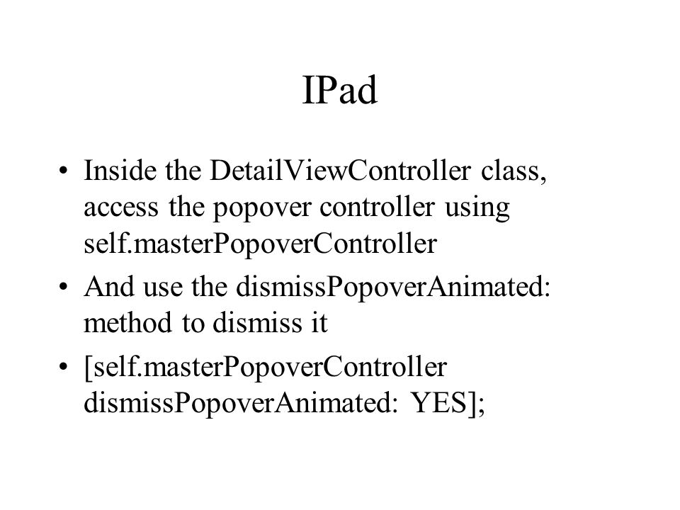 IPad Inside the DetailViewController class, access the popover controller using self.masterPopoverController.