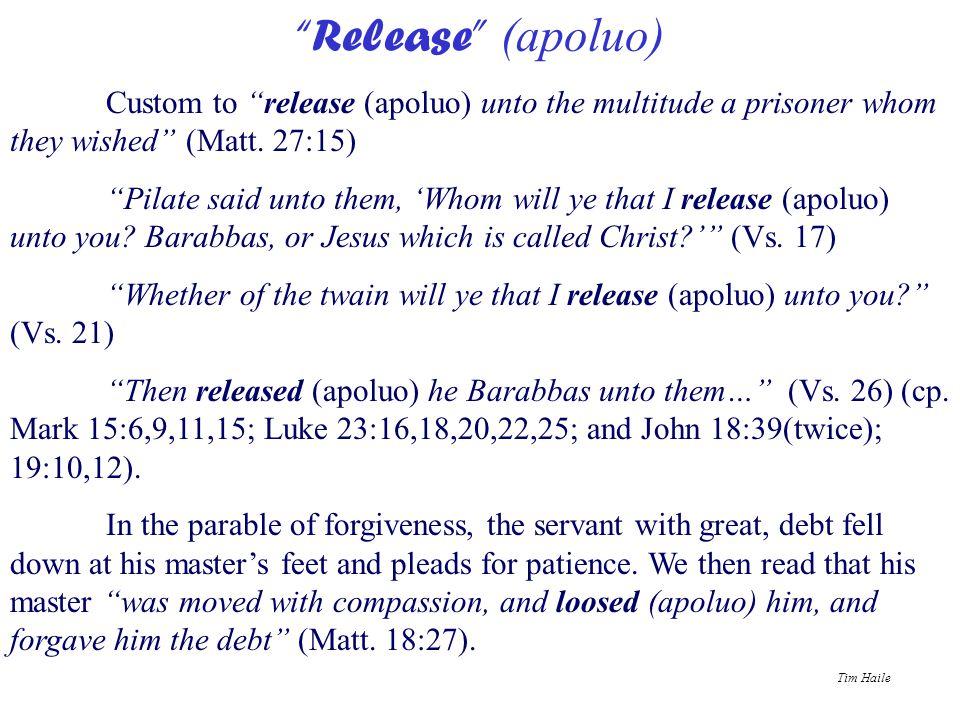 Release (apoluo) Custom to release (apoluo) unto the multitude a prisoner whom they wished (Matt. 27:15)