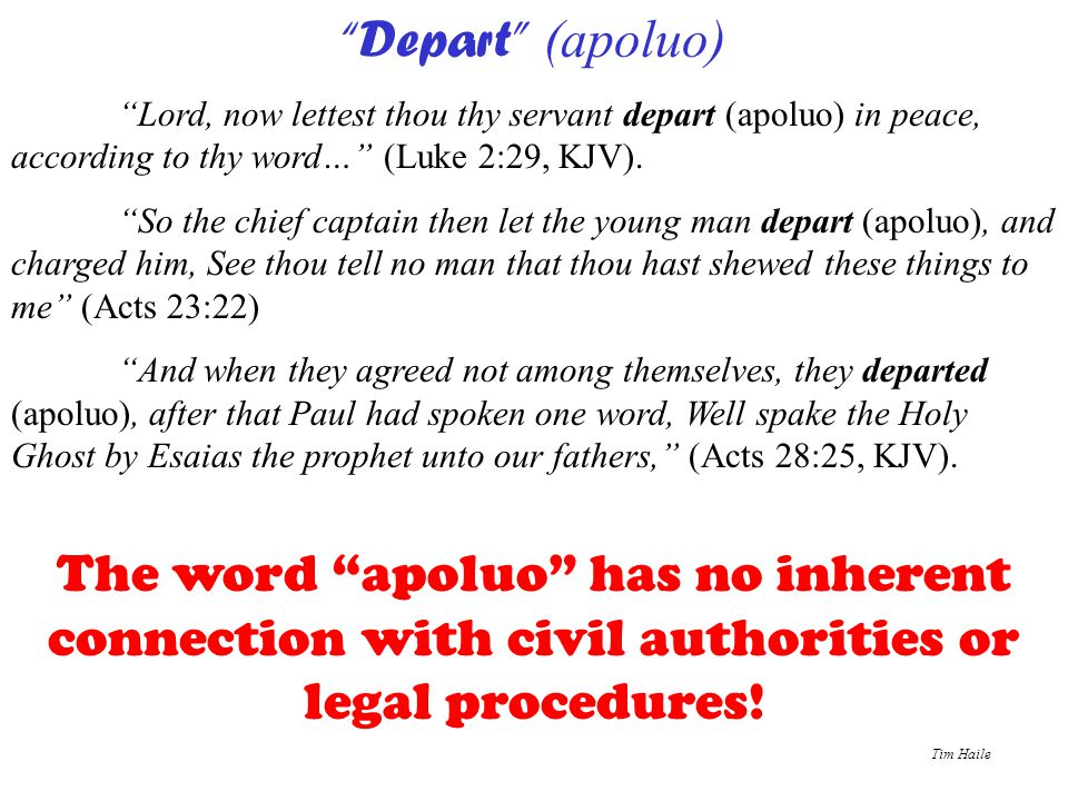Depart (apoluo) Lord, now lettest thou thy servant depart (apoluo) in peace, according to thy word… (Luke 2:29, KJV).