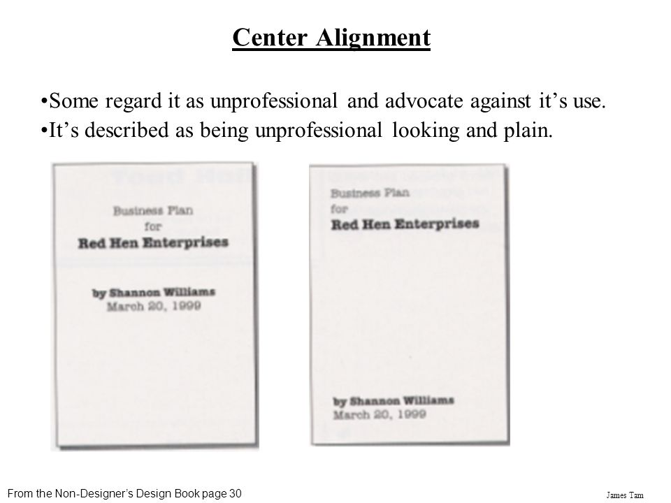 Center Alignment Some regard it as unprofessional and advocate against it's use. It's described as being unprofessional looking and plain.