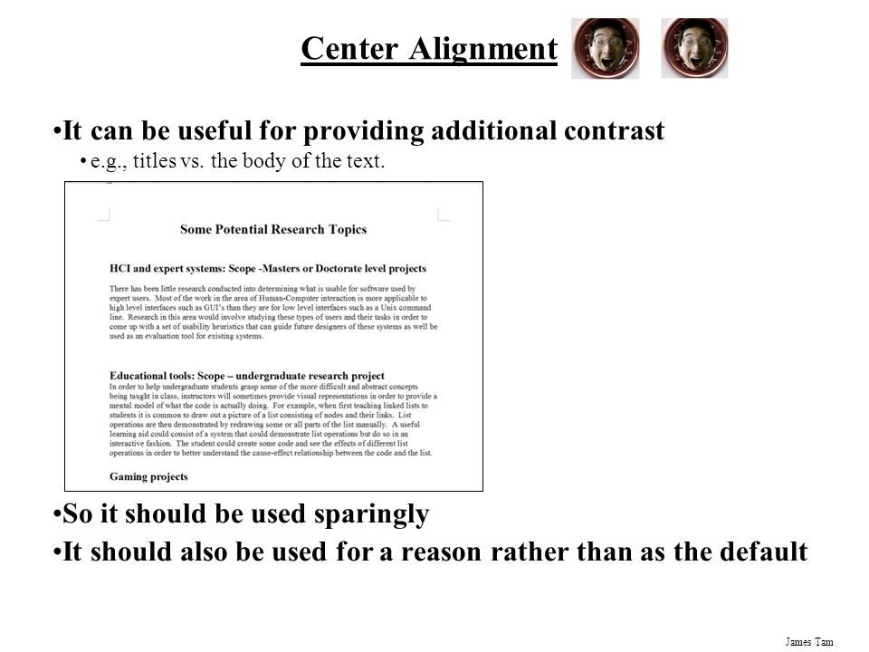 Center Alignment It can be useful for providing additional contrast