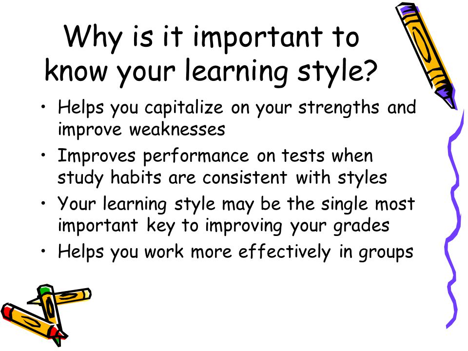 Why is it important to know your learning style