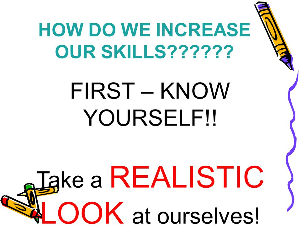 HOW DO WE INCREASE OUR SKILLS