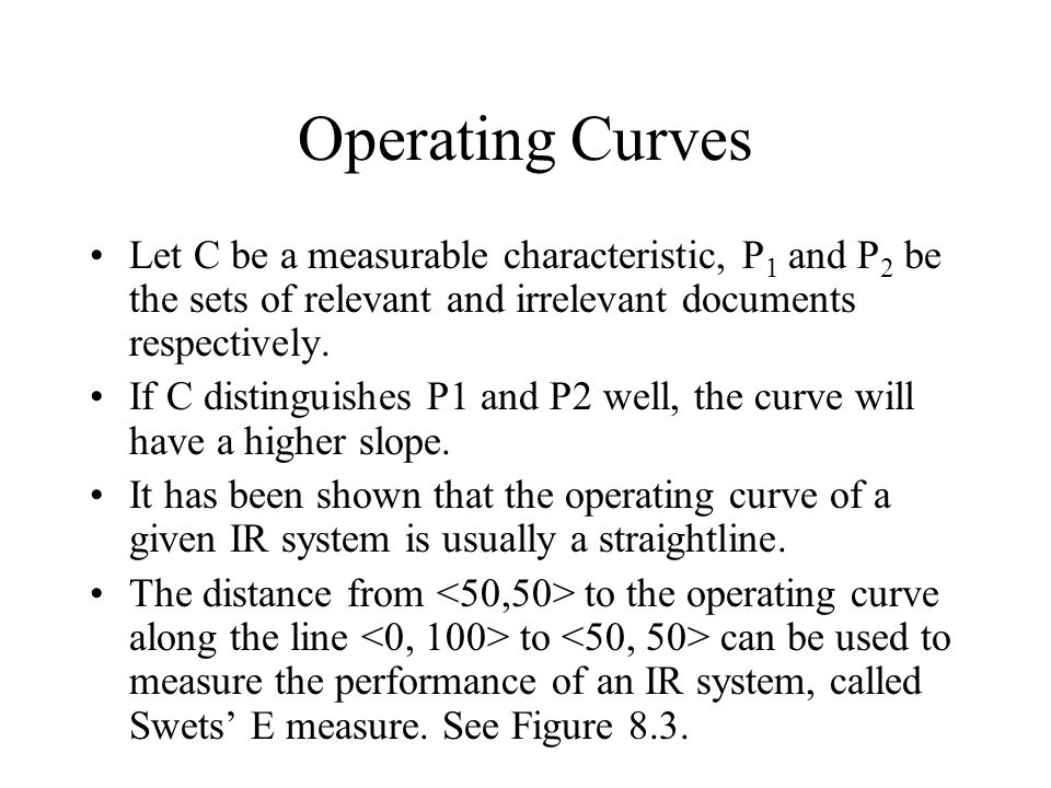 Operating Curves Let C be a measurable characteristic, P1 and P2 be the sets of relevant and irrelevant documents respectively.