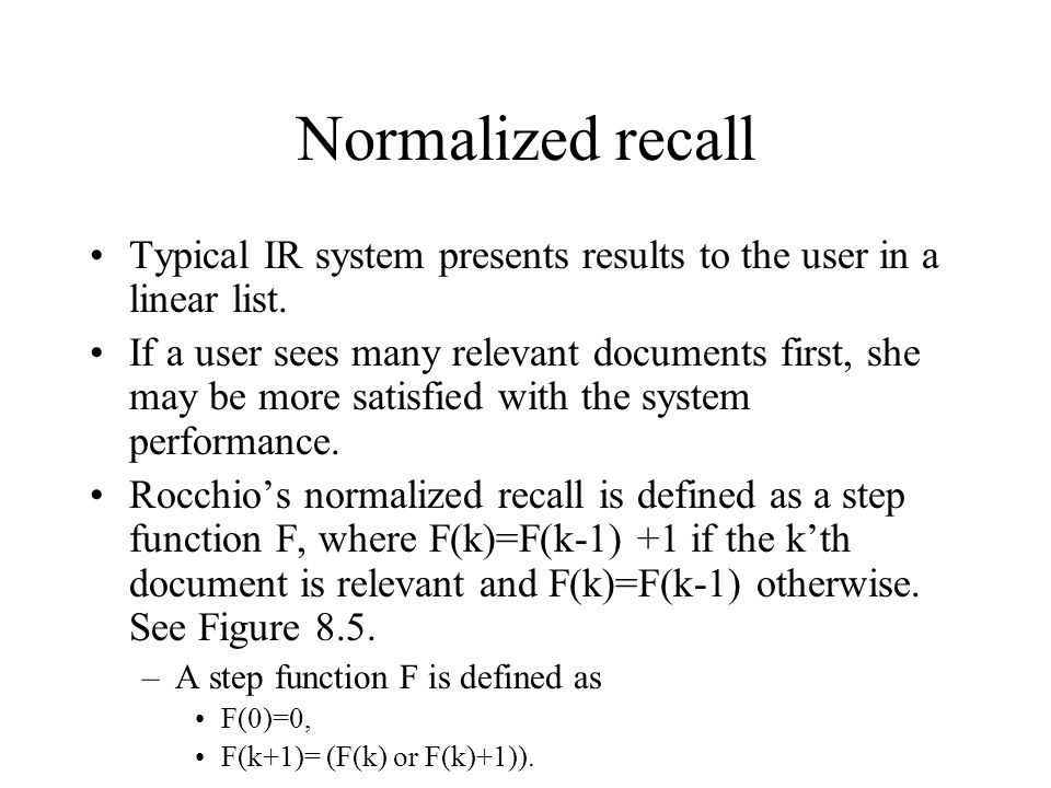 Normalized recall Typical IR system presents results to the user in a linear list.