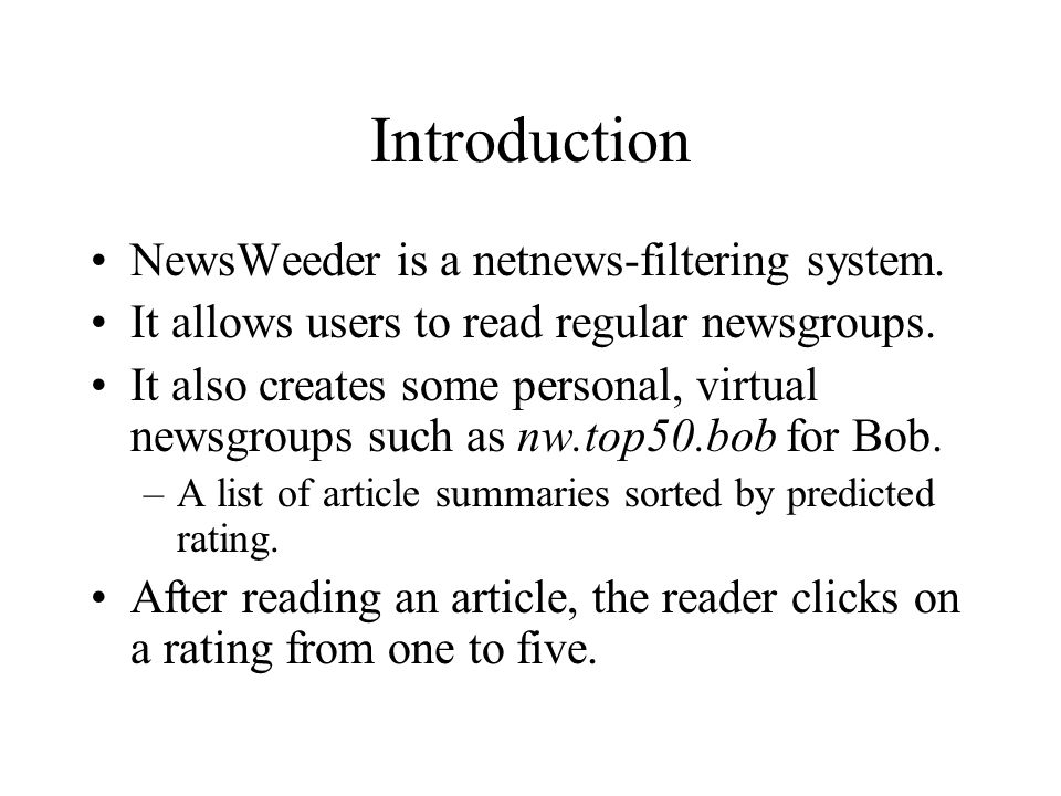 Introduction NewsWeeder is a netnews-filtering system.