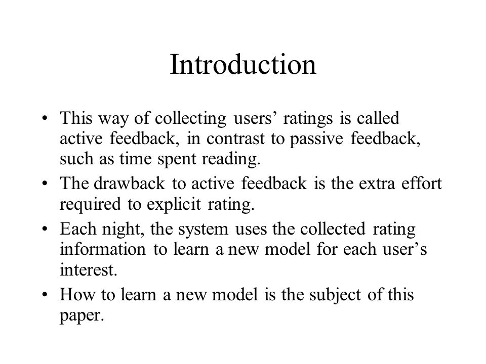 Introduction This way of collecting users' ratings is called active feedback, in contrast to passive feedback, such as time spent reading.