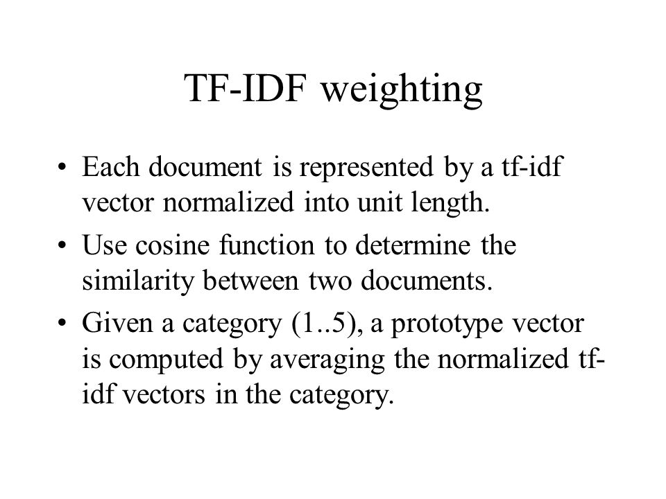 TF-IDF weighting Each document is represented by a tf-idf vector normalized into unit length.