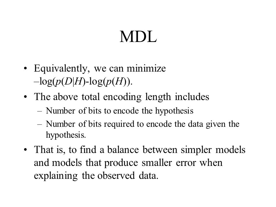 MDL Equivalently, we can minimize –log(p(D|H)-log(p(H)).