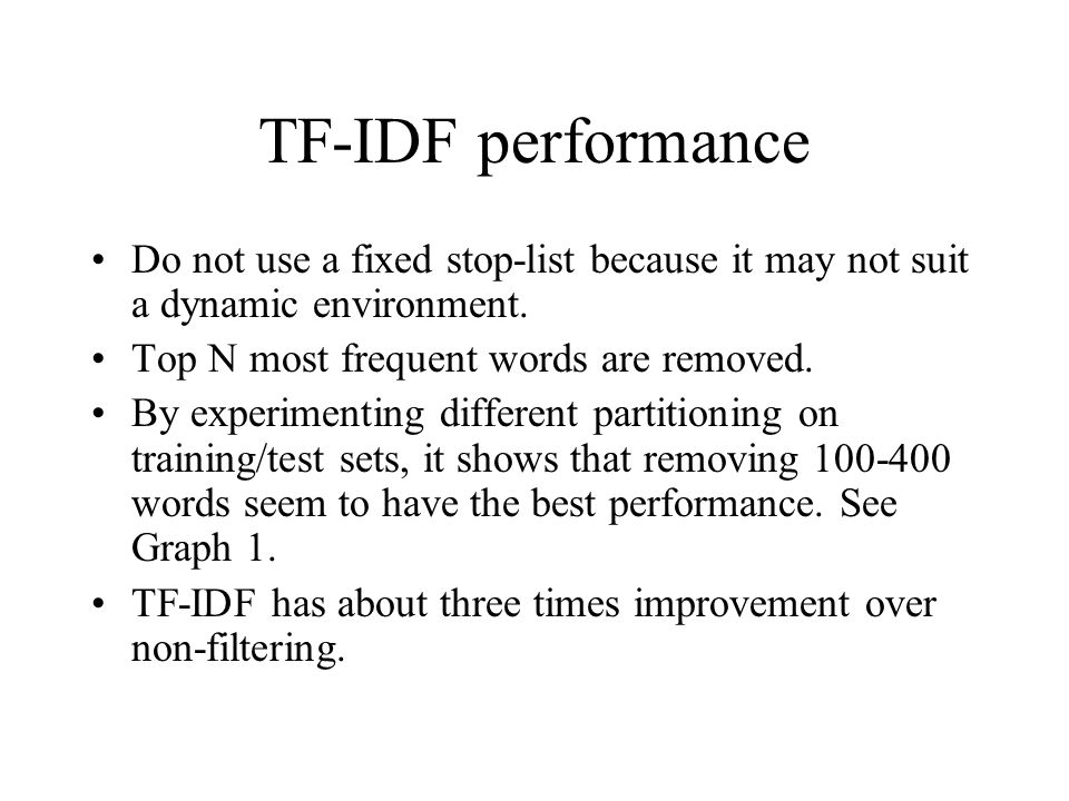 TF-IDF performance Do not use a fixed stop-list because it may not suit a dynamic environment. Top N most frequent words are removed.