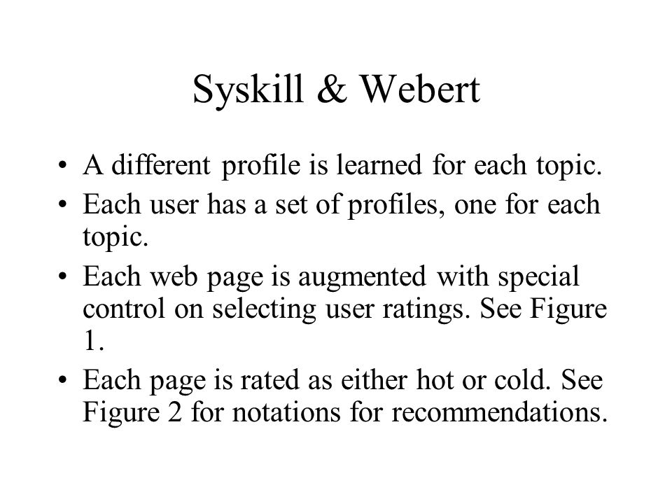 Syskill & Webert A different profile is learned for each topic.