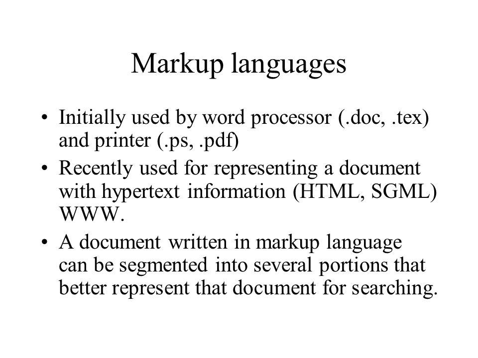 Markup languages Initially used by word processor (.doc, .tex) and printer (.ps, .pdf)